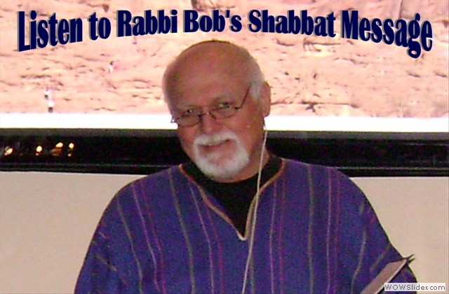 Listen to Rabbi Bob's Message (click to listen)